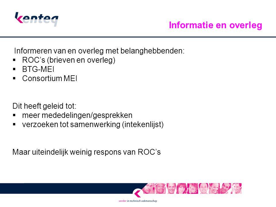 Informeren van en overleg met belanghebbenden:  ROC's (brieven en overleg)  BTG-MEI  Consortium MEI Dit heeft geleid tot:  meer mededelingen/gespr