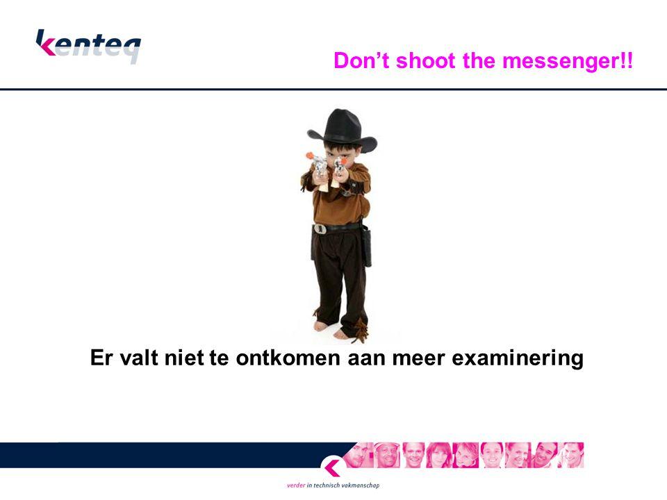 Don't shoot the messenger!! Er valt niet te ontkomen aan meer examinering