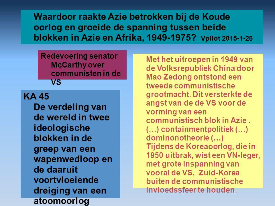 Waardoor raakte Azie betrokken bij de Koude oorlog en groeide de spanning tussen beide blokken in Azie en Afrika, 1949-1975? Vpilot 2015-1-26 Met het