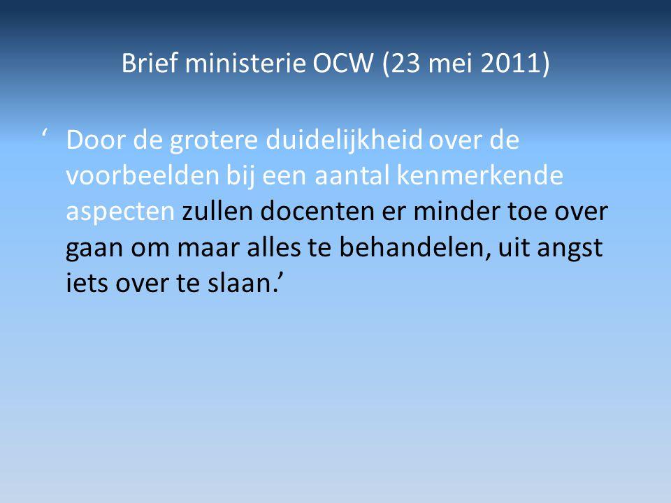 Brief ministerie OCW (23 mei 2011) 'Door de grotere duidelijkheid over de voorbeelden bij een aantal kenmerkende aspecten zullen docenten er minder to
