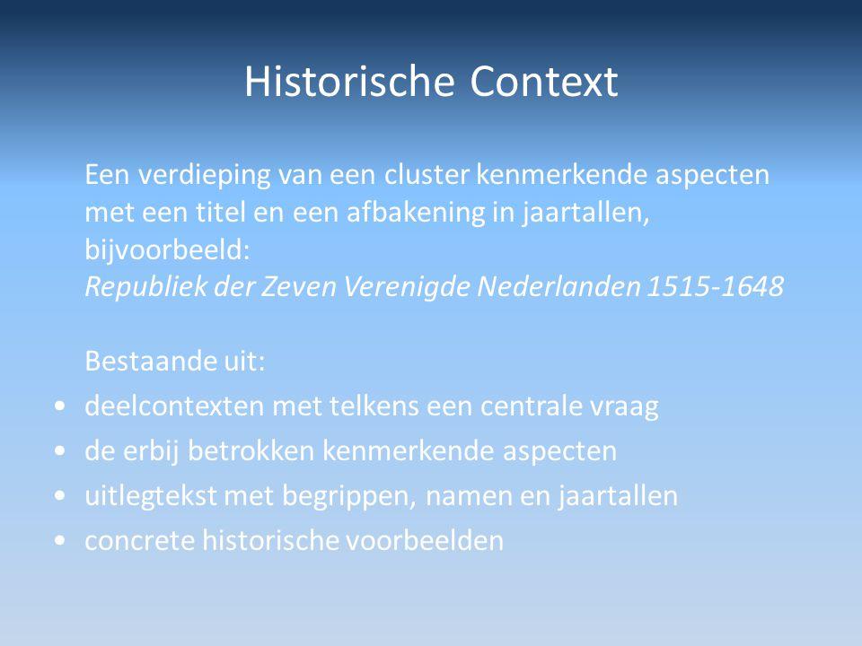 Historische Context Een verdieping van een cluster kenmerkende aspecten met een titel en een afbakening in jaartallen, bijvoorbeeld: Republiek der Zev