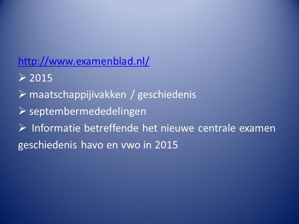 http://www.examenblad.nl/  2015  maatschappijivakken / geschiedenis  septembermededelingen  Informatie betreffende het nieuwe centrale examen gesc