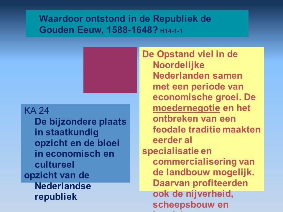 Waardoor ontstond in de Republiek de Gouden Eeuw, 1588-1648? H14-1-1 De Opstand viel in de Noordelijke Nederlanden samen met een periode van economisc