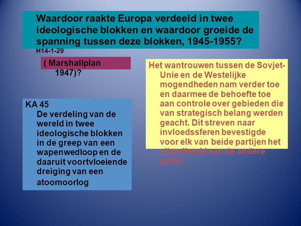 Waardoor raakte Europa verdeeld in twee ideologische blokken en waardoor groeide de spanning tussen deze blokken, 1945-1955? H14-1-29 Het wantrouwen t