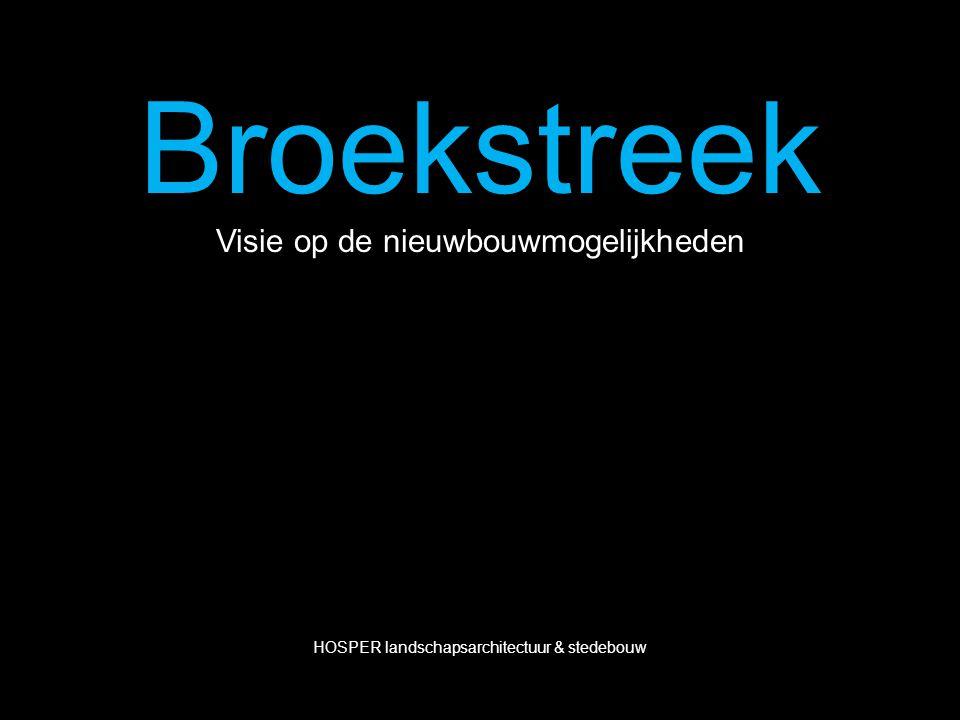 Broekstreek Visie op de nieuwbouwmogelijkheden HOSPER landschapsarchitectuur & stedebouw