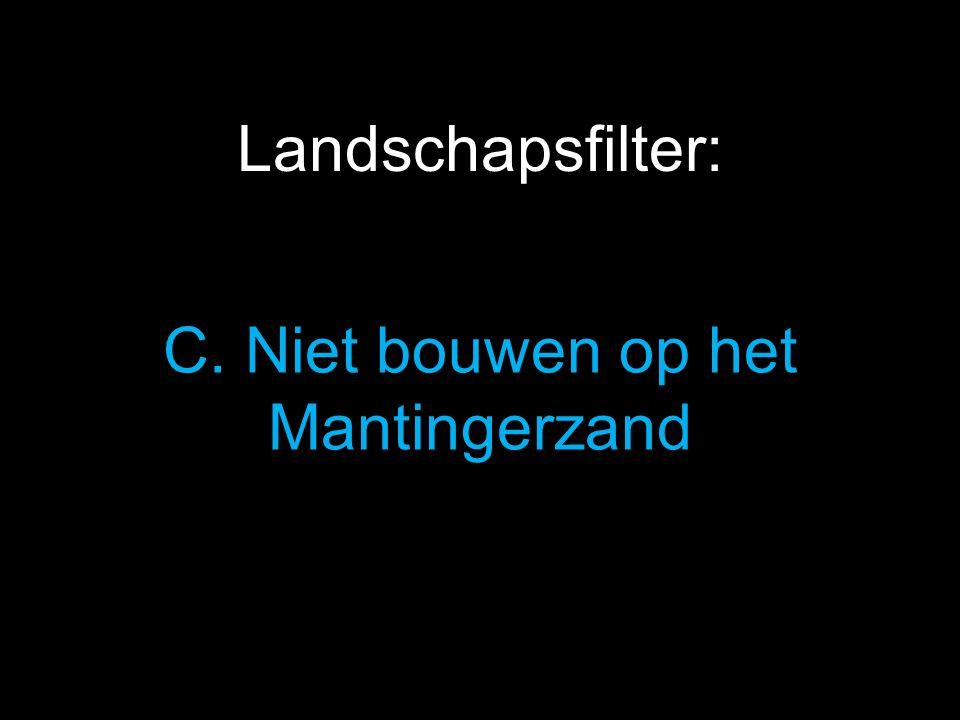 C. Niet bouwen op het Mantingerzand Landschapsfilter: