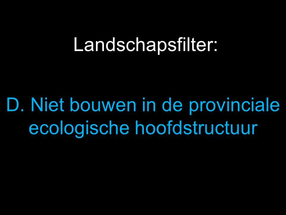 D. Niet bouwen in de provinciale ecologische hoofdstructuur Landschapsfilter: