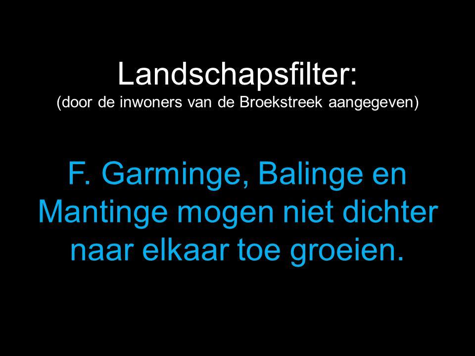 F. Garminge, Balinge en Mantinge mogen niet dichter naar elkaar toe groeien. Landschapsfilter: (door de inwoners van de Broekstreek aangegeven)