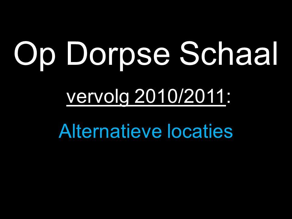 Op Dorpse Schaal vervolg 2010/2011: Alternatieve locaties