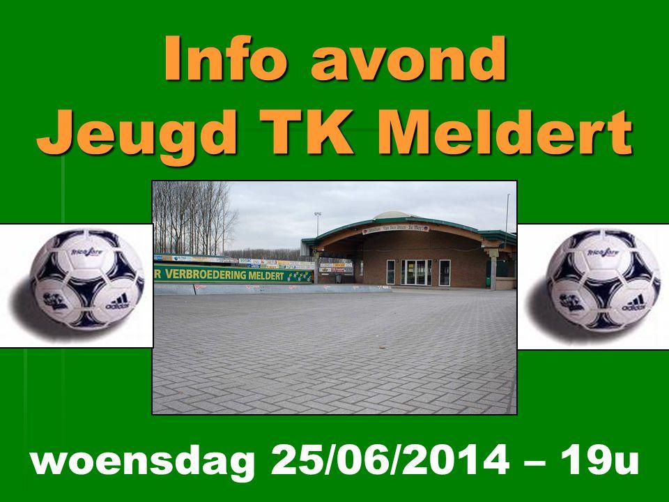 Info avond Jeugd TK Meldert 1 woensdag 25/06/2014 – 19u