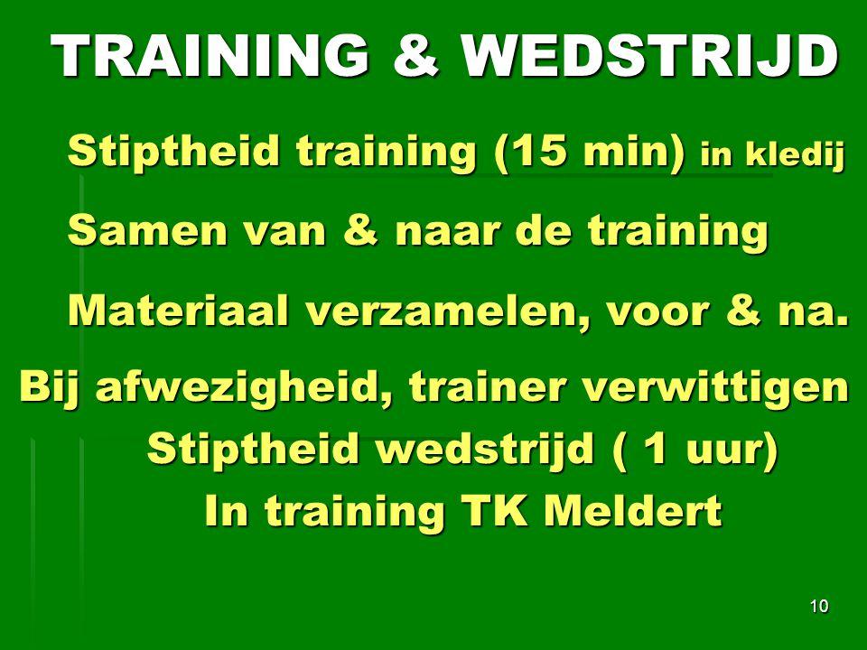 Stiptheid training (15 min) in kledij Samen van & naar de training Materiaal verzamelen, voor & na.
