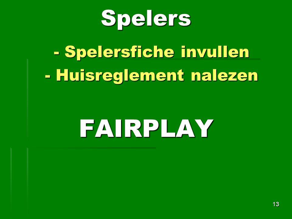 - Spelersfiche invullen - Spelersfiche invullen - Huisreglement nalezen - Huisreglement nalezenFAIRPLAY 13Spelers