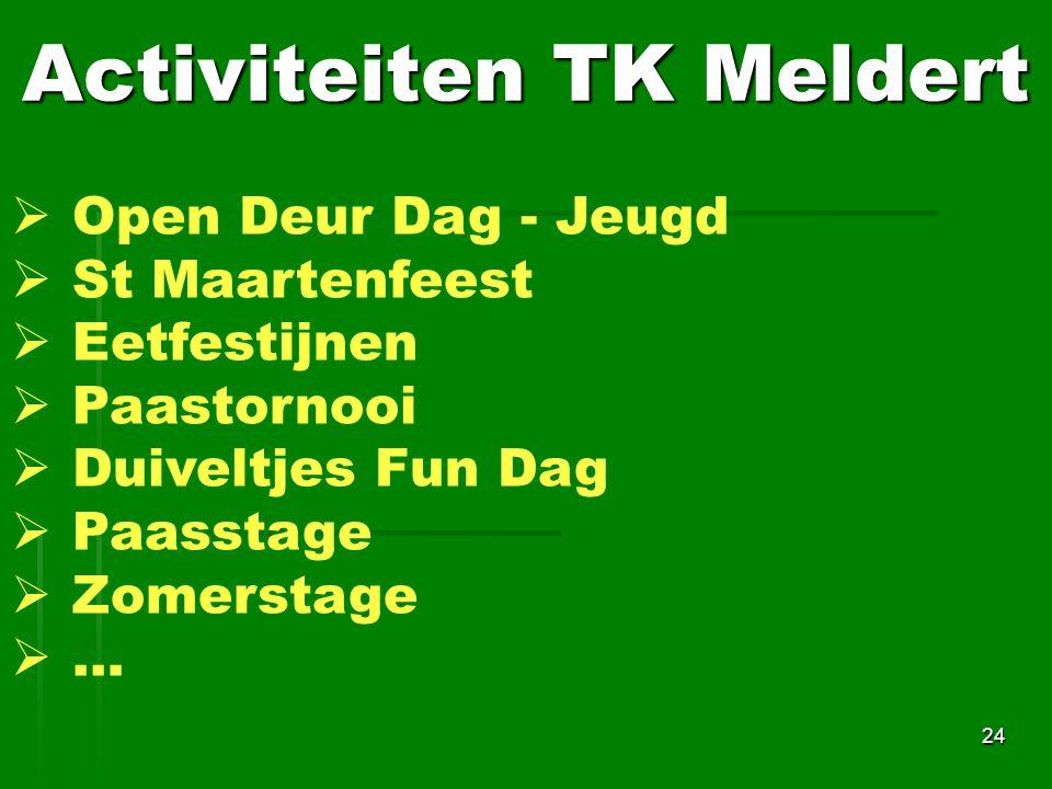 Activiteiten TK Meldert 24  Open Deur Dag - Jeugd  St Maartenfeest  Eetfestijnen  Paastornooi  Duiveltjes Fun Dag  Paasstage  Zomerstage  …