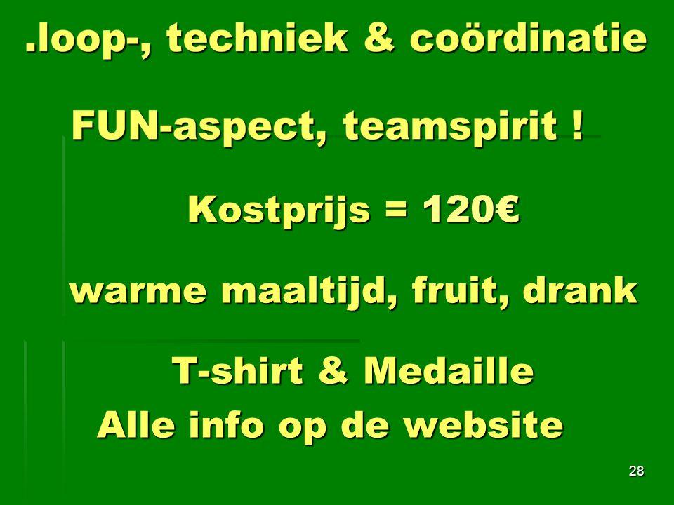 Kostprijs = 120€ warme maaltijd, fruit, drank T-shirt & Medaille Alle info op de website 28