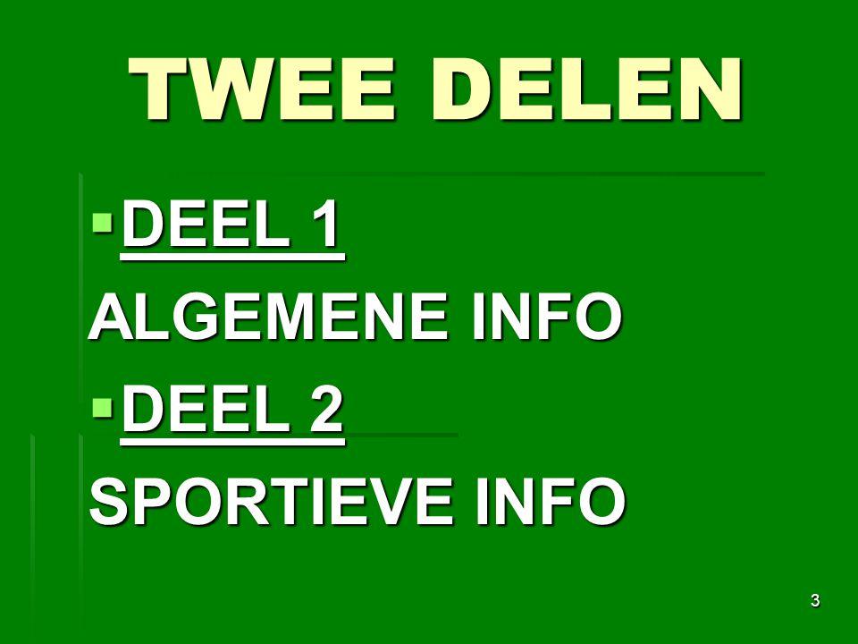 TWEE DELEN  DEEL 1 ALGEMENE INFO  DEEL 2 SPORTIEVE INFO 3