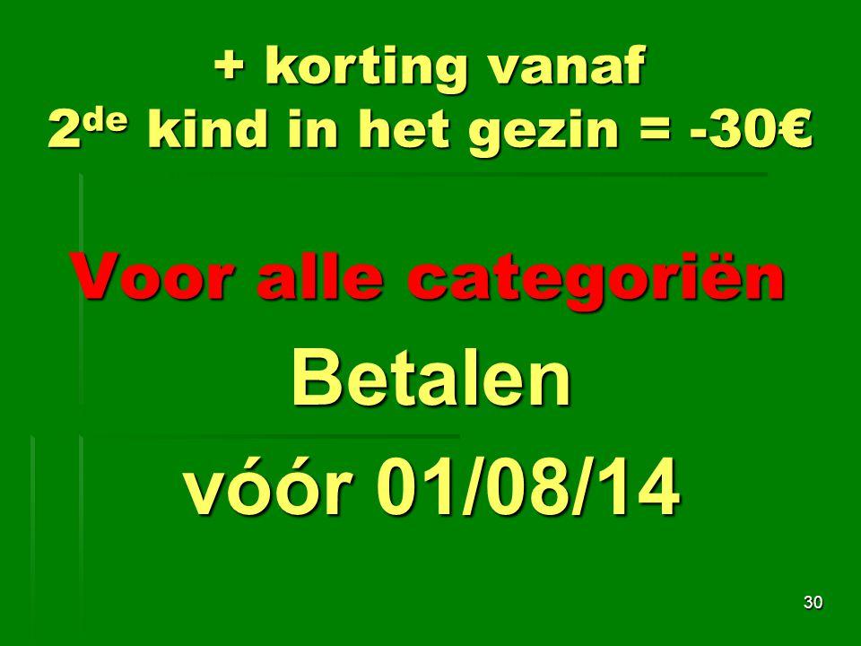 Voor alle categoriën 30 + korting vanaf 2 de kind in het gezin = -30€ Betalen vóór 01/08/14