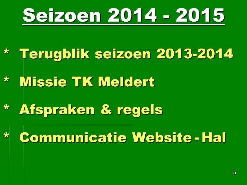 * Terugblik seizoen 2013-2014 * Missie TK Meldert * Afspraken & regels * Communicatie Website - Hal 5 Seizoen 2014 - 2015