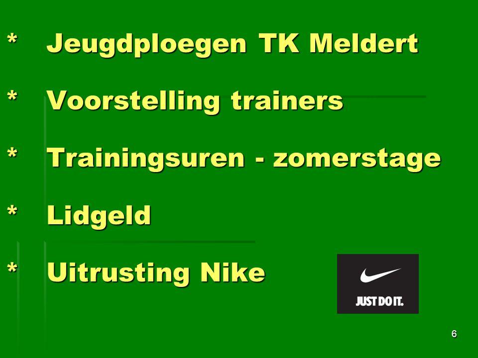 * Jeugdploegen TK Meldert * Voorstelling trainers * Trainingsuren - zomerstage * Lidgeld * Uitrusting Nike 6