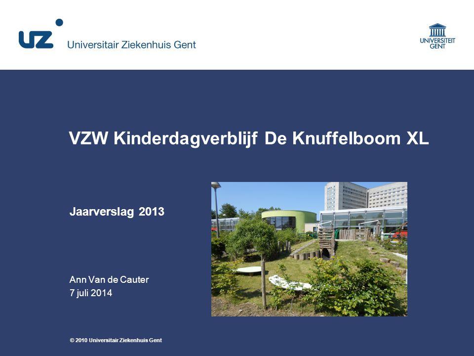 © 2010 Universitair Ziekenhuis Gent VZW Kinderdagverblijf De Knuffelboom XL Jaarverslag 2013 Ann Van de Cauter 7 juli 2014