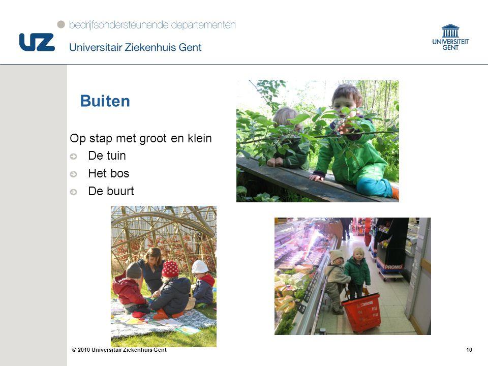 10© 2010 Universitair Ziekenhuis Gent Buiten Op stap met groot en klein De tuin Het bos De buurt