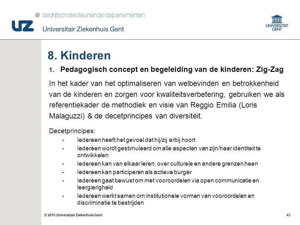 43© 2010 Universitair Ziekenhuis Gent 8. Kinderen 1. Pedagogisch concept en begeleiding van de kinderen: Zig-Zag In het kader van het optimaliseren va