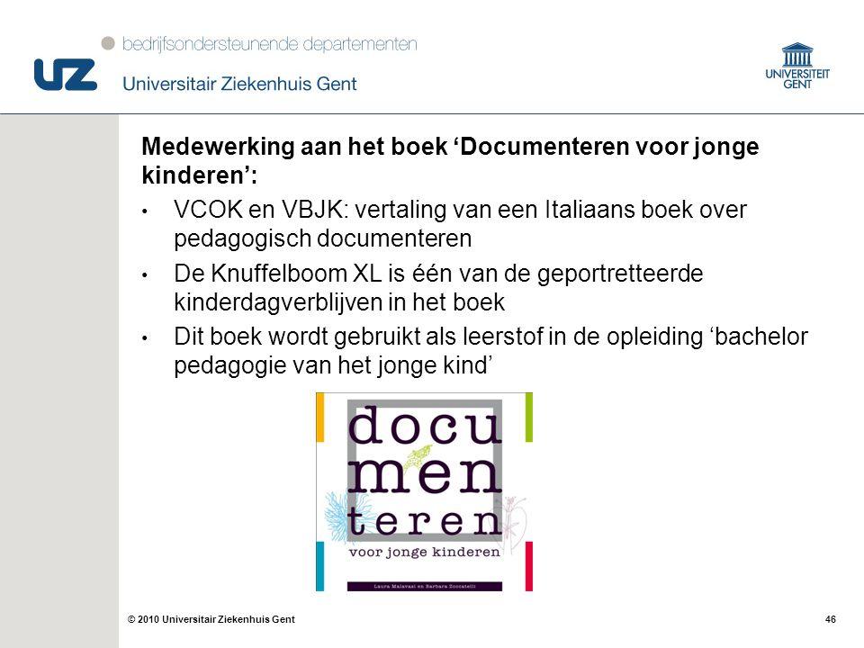 46© 2010 Universitair Ziekenhuis Gent Medewerking aan het boek 'Documenteren voor jonge kinderen': VCOK en VBJK: vertaling van een Italiaans boek over