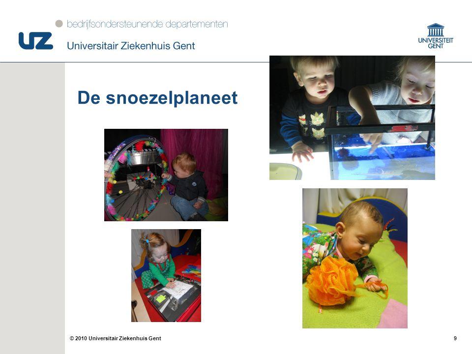 9© 2010 Universitair Ziekenhuis Gent De snoezelplaneet