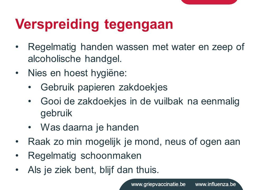 www.griepvaccinatie.be www.influenza.be Regelmatig handen wassen met water en zeep of alcoholische handgel. Nies en hoest hygiëne: Gebruik papieren za