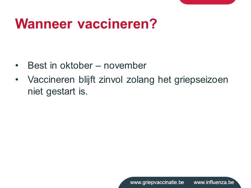 www.griepvaccinatie.be www.influenza.be Wanneer vaccineren? Best in oktober – november Vaccineren blijft zinvol zolang het griepseizoen niet gestart i