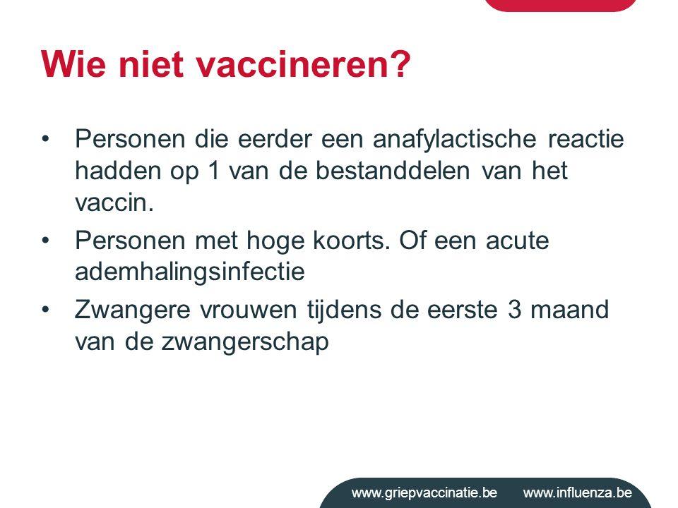 www.griepvaccinatie.be www.influenza.be Wie niet vaccineren? Personen die eerder een anafylactische reactie hadden op 1 van de bestanddelen van het va