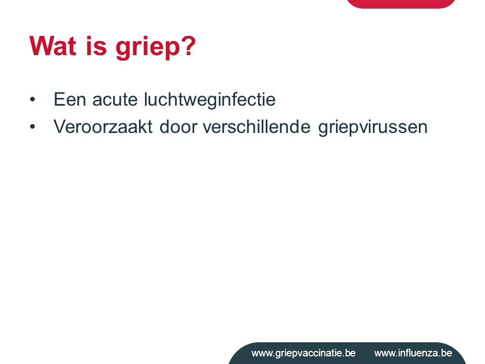 www.griepvaccinatie.be www.influenza.be Wat is griep.