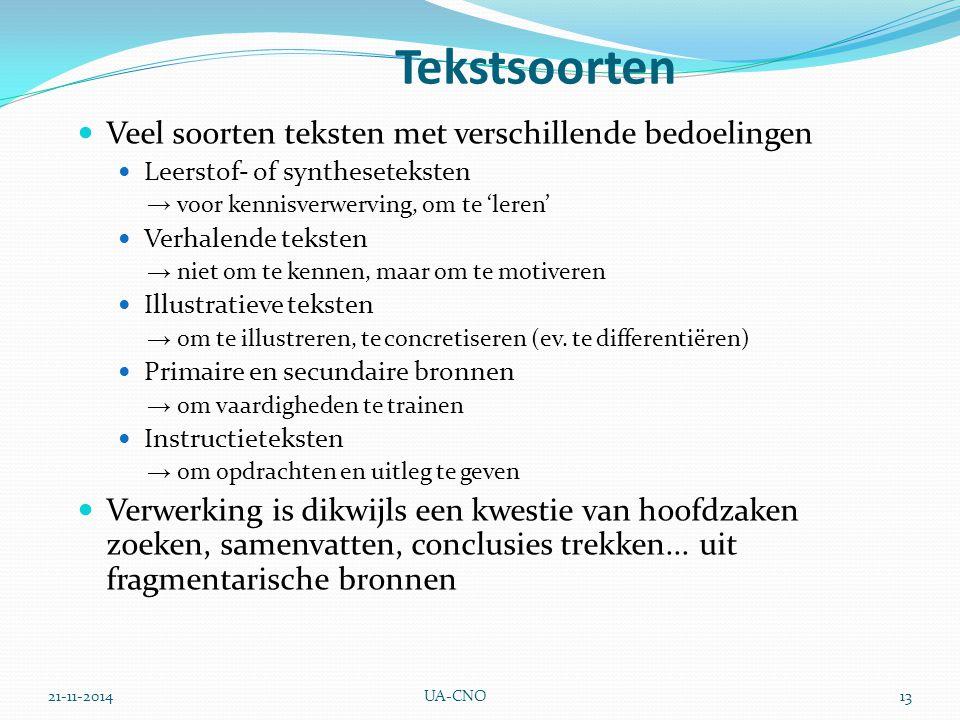 21-11-2014UA-CNO13 Tekstsoorten Veel soorten teksten met verschillende bedoelingen Leerstof- of syntheseteksten → voor kennisverwerving, om te 'leren'
