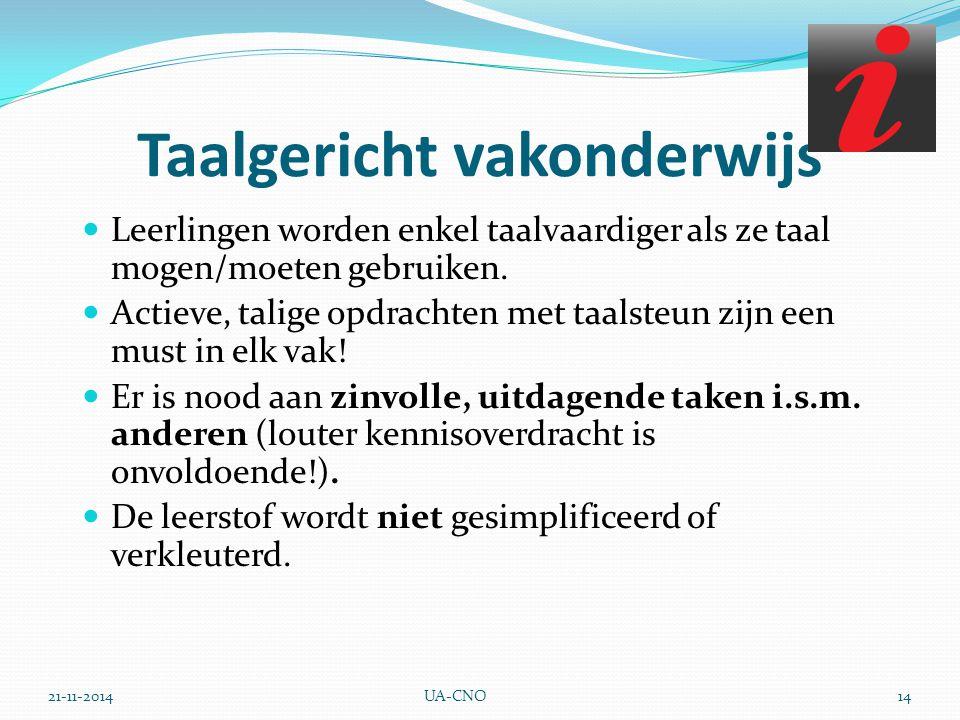21-11-2014UA-CNO14 Taalgericht vakonderwijs Leerlingen worden enkel taalvaardiger als ze taal mogen/moeten gebruiken. Actieve, talige opdrachten met t