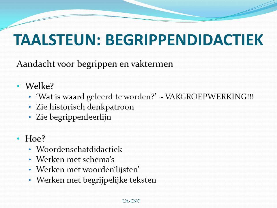 TAALSTEUN: BEGRIPPENDIDACTIEK Aandacht voor begrippen en vaktermen Welke? 'Wat is waard geleerd te worden?' ~ VAKGROEPWERKING!!! Zie historisch denkpa