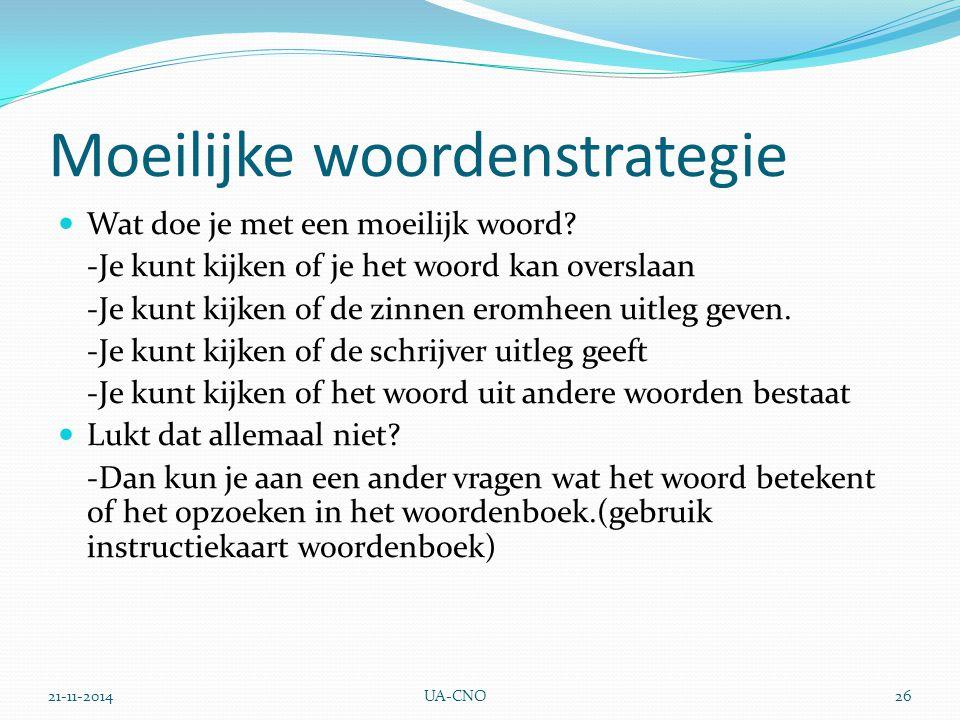 21-11-2014UA-CNO26 Moeilijke woordenstrategie Wat doe je met een moeilijk woord? -Je kunt kijken of je het woord kan overslaan -Je kunt kijken of de z