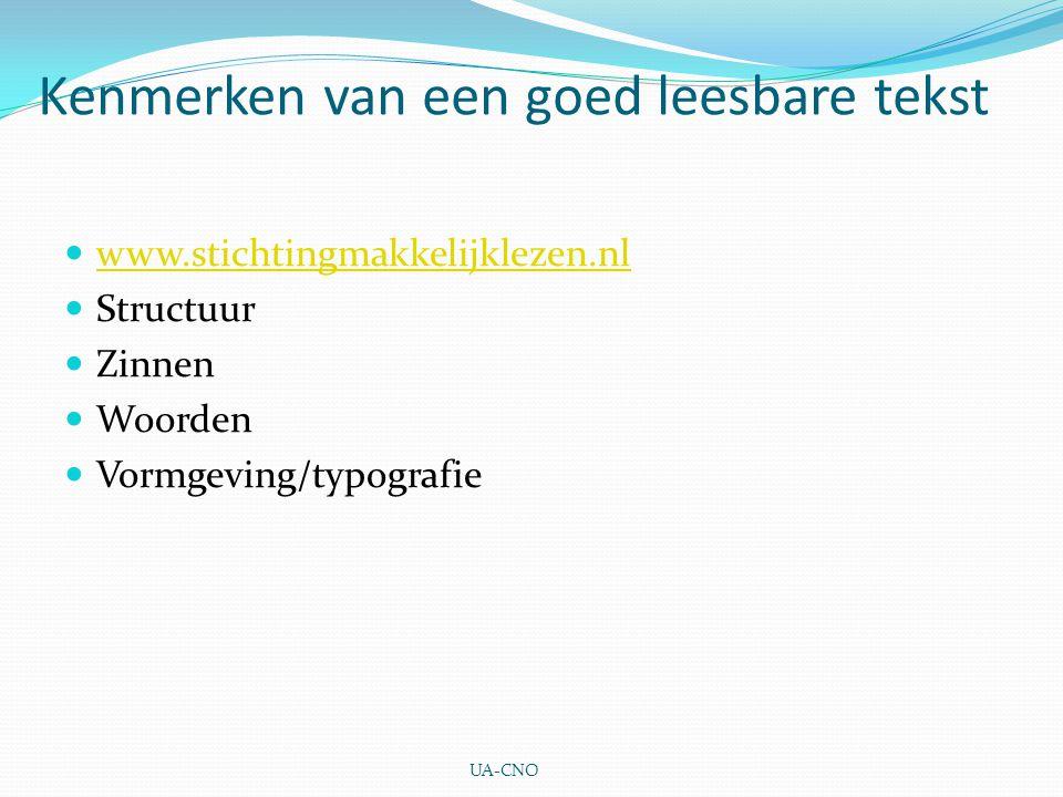 Kenmerken van een goed leesbare tekst www.stichtingmakkelijklezen.nl Structuur Zinnen Woorden Vormgeving/typografie UA-CNO