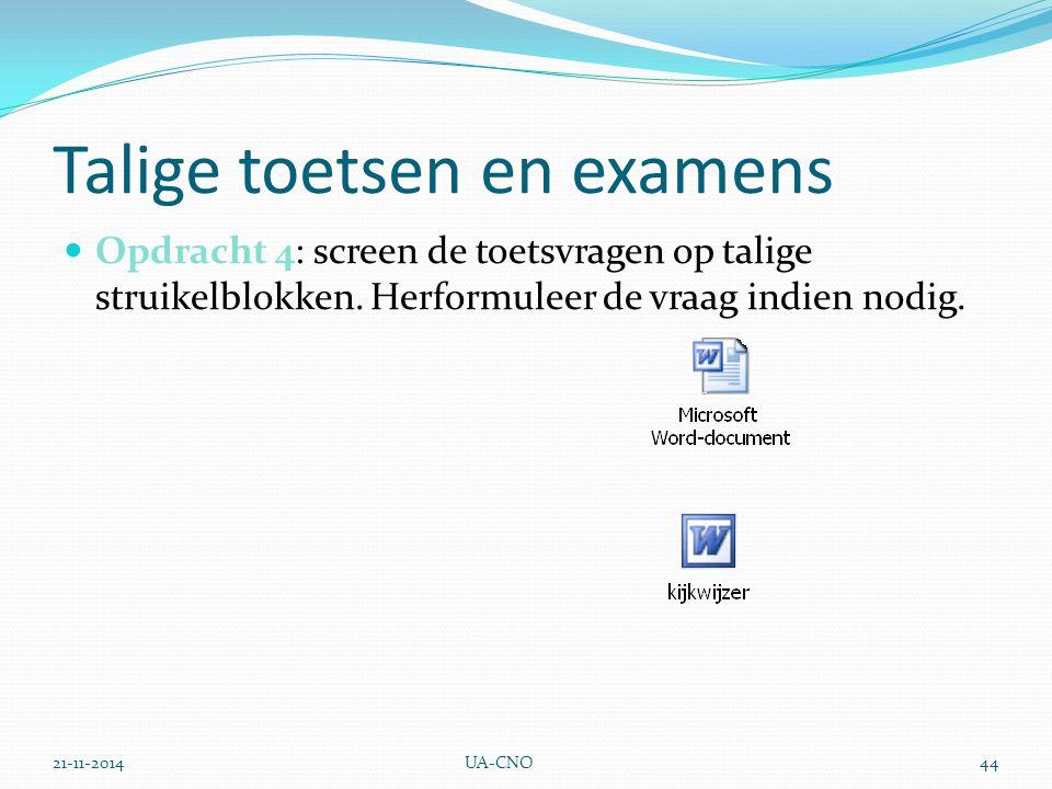 21-11-2014UA-CNO44 Talige toetsen en examens Opdracht 4: screen de toetsvragen op talige struikelblokken. Herformuleer de vraag indien nodig.