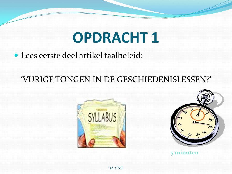 OPDRACHT 1 Lees eerste deel artikel taalbeleid: 'VURIGE TONGEN IN DE GESCHIEDENISLESSEN?' 5 minuten UA-CNO