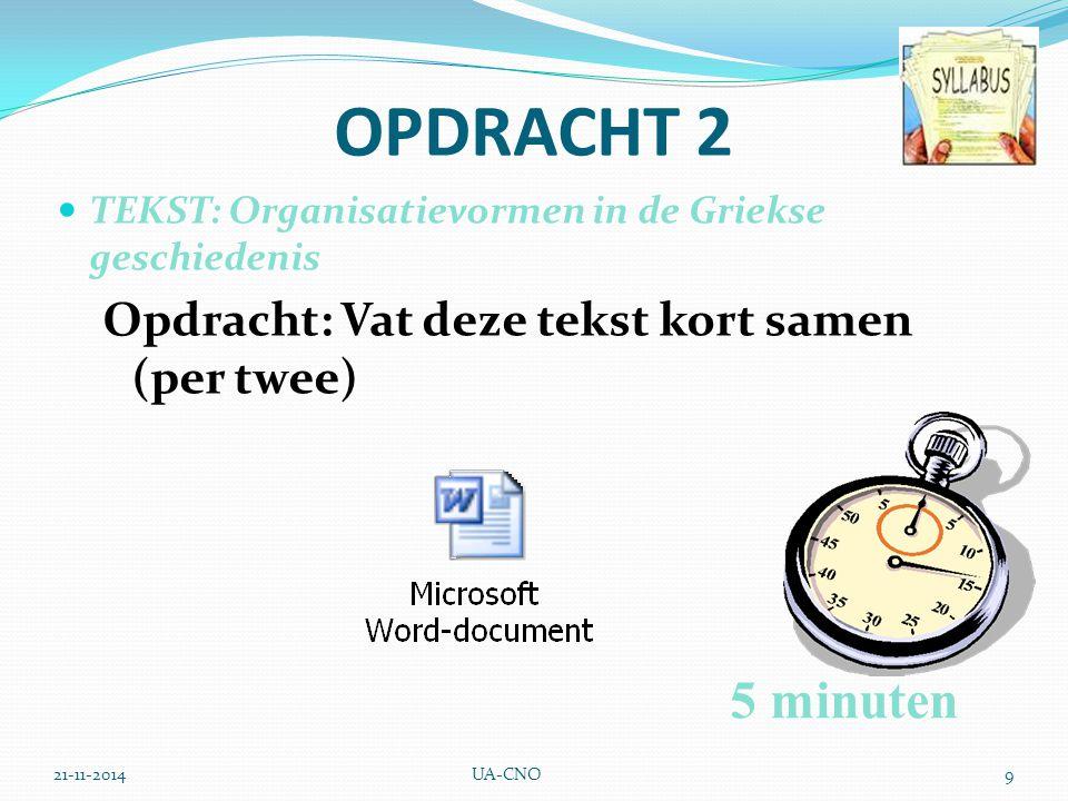 21-11-2014UA-CNO9 OPDRACHT 2 TEKST: Organisatievormen in de Griekse geschiedenis Opdracht: Vat deze tekst kort samen (per twee) 5 minuten