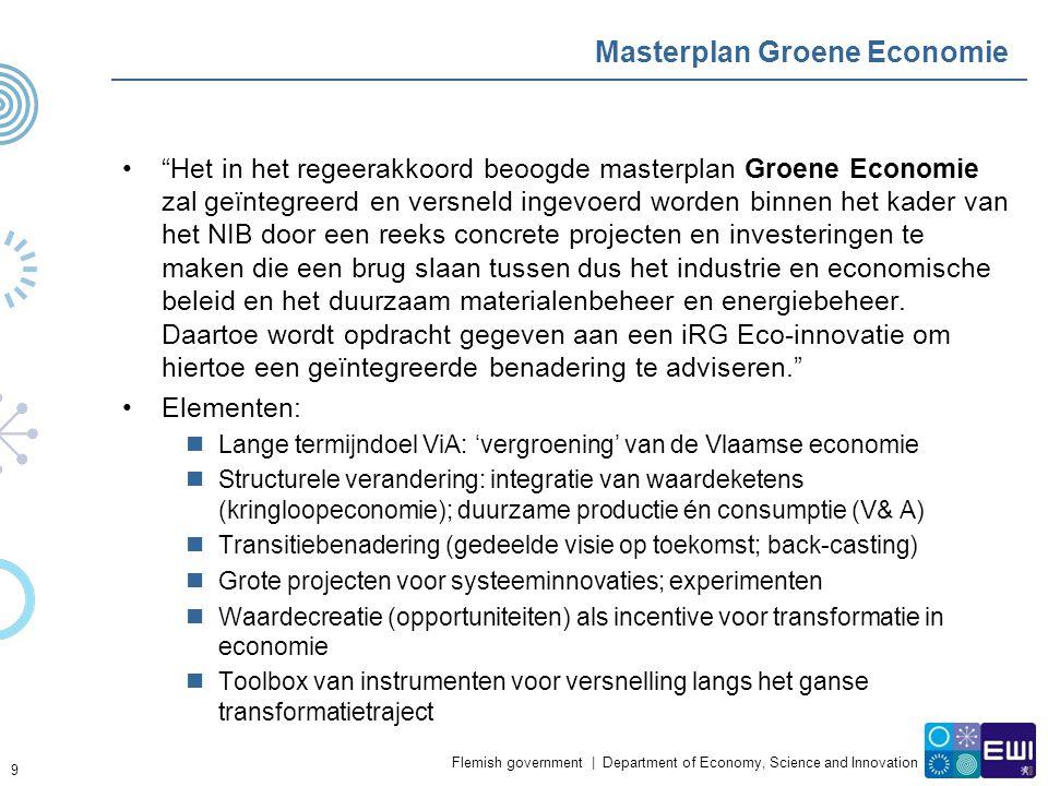 Flemish government | Department of Economy, Science and Innovation Masterplan Groene Economie Het in het regeerakkoord beoogde masterplan Groene Economie zal geïntegreerd en versneld ingevoerd worden binnen het kader van het NIB door een reeks concrete projecten en investeringen te maken die een brug slaan tussen dus het industrie en economische beleid en het duurzaam materialenbeheer en energiebeheer.