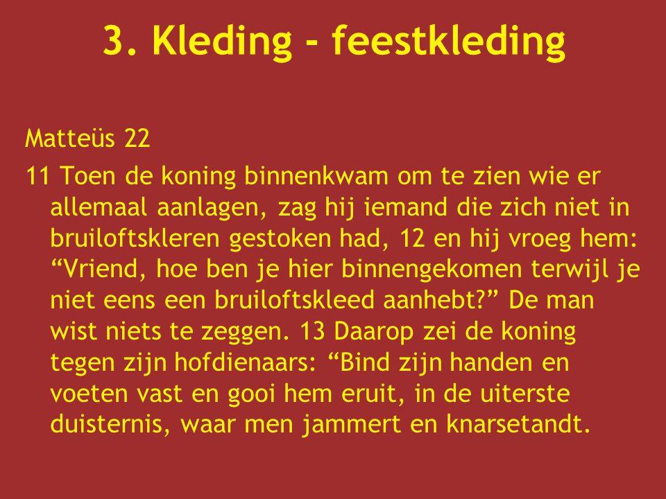 Matteüs 22 11 Toen de koning binnenkwam om te zien wie er allemaal aanlagen, zag hij iemand die zich niet in bruiloftskleren gestoken had, 12 en hij v