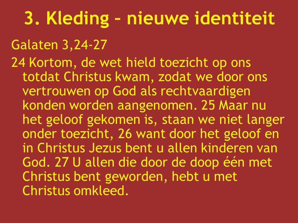 Galaten 3,24-27 24 Kortom, de wet hield toezicht op ons totdat Christus kwam, zodat we door ons vertrouwen op God als rechtvaardigen konden worden aan