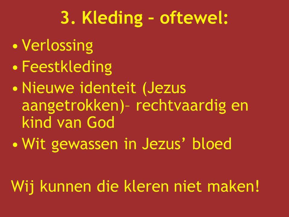 Verlossing Feestkleding Nieuwe identeit (Jezus aangetrokken)– rechtvaardig en kind van God Wit gewassen in Jezus' bloed Wij kunnen die kleren niet mak