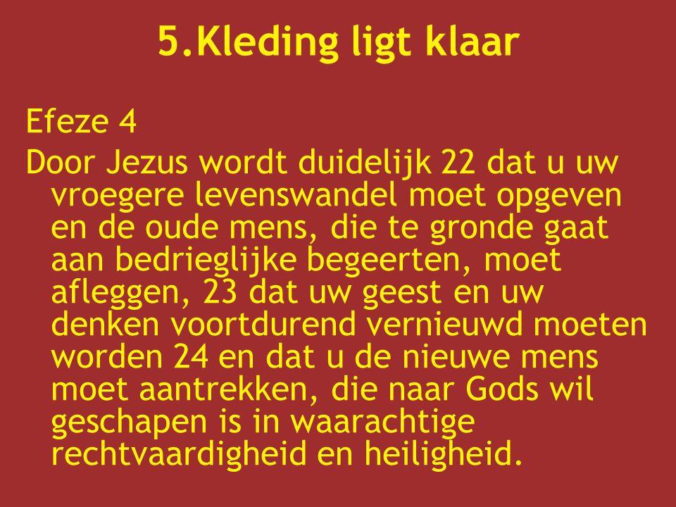 Efeze 4 Door Jezus wordt duidelijk 22 dat u uw vroegere levenswandel moet opgeven en de oude mens, die te gronde gaat aan bedrieglijke begeerten, moet