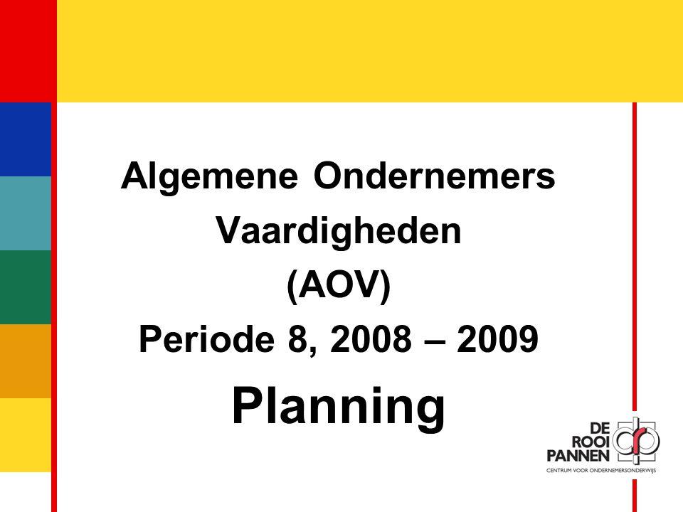 1 Algemene Ondernemers Vaardigheden (AOV) Periode 8, 2008 – 2009 Planning