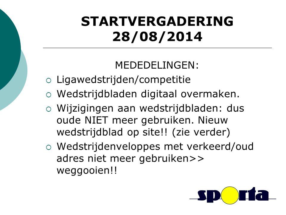 STARTVERGADERING 28/08/2014 MEDEDELINGEN:  Ligawedstrijden/competitie  Wedstrijdbladen digitaal overmaken.