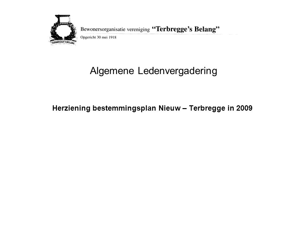 Herziening bestemmingsplan Nieuw – Terbregge in 2009 Algemene Ledenvergadering