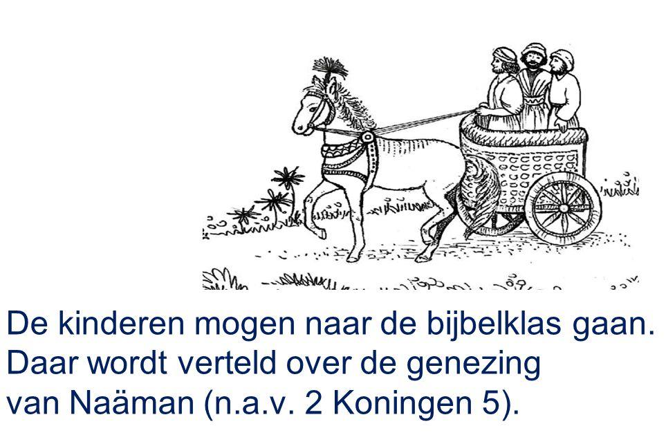 De kinderen mogen naar de bijbelklas gaan. Daar wordt verteld over de genezing van Naäman (n.a.v. 2 Koningen 5).