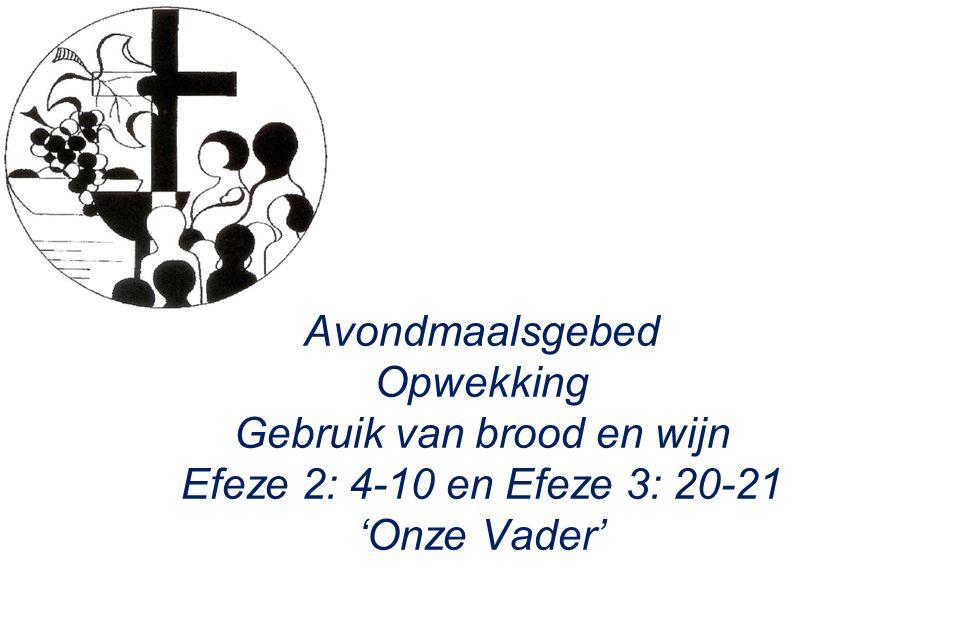 Avondmaalsgebed Opwekking Gebruik van brood en wijn Efeze 2: 4-10 en Efeze 3: 20-21 'Onze Vader'