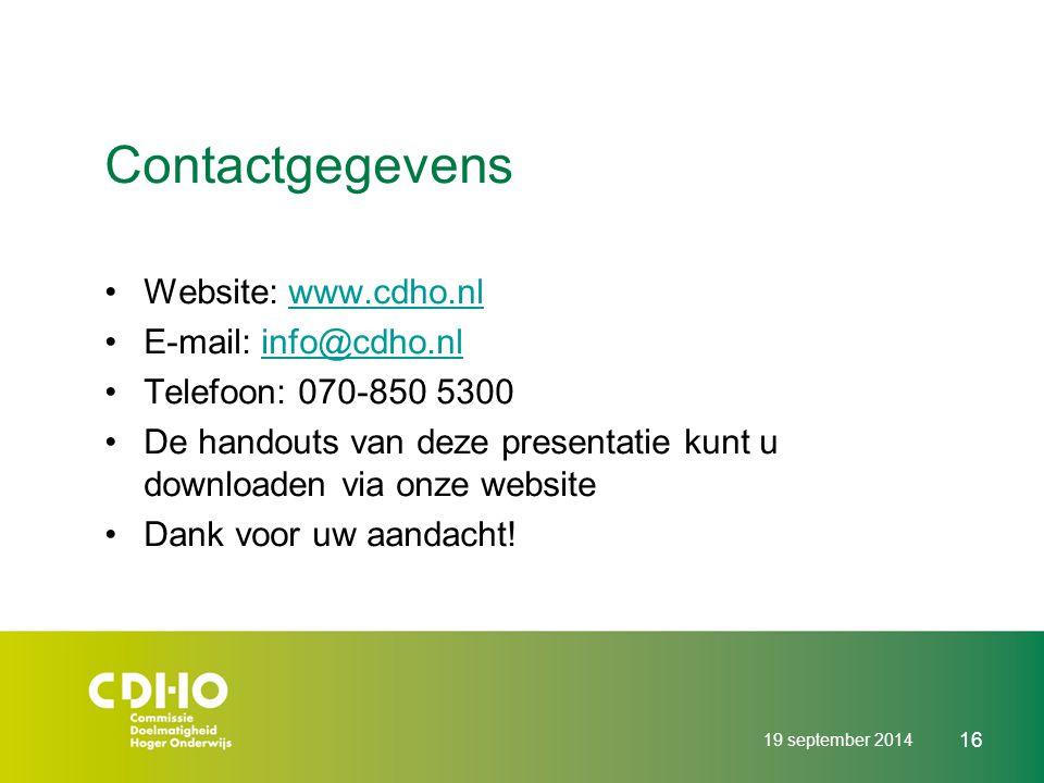 19 september 2014 16 Contactgegevens Website: www.cdho.nlwww.cdho.nl E-mail: info@cdho.nlinfo@cdho.nl Telefoon: 070-850 5300 De handouts van deze pres